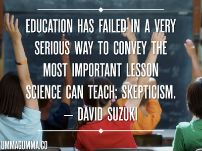 teaching skepticism I do not believe that we should be teaching students how to fill in bubbles, but  rather  disciplines, and the discouragement of skepticism is more commonplace.